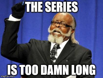 The series is too damn long